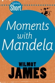Tafelberg Short: Moments with Mandela - And the challenge of his legacy ebook by Wilmot James