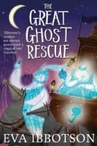 The Great Ghost Rescue ebook by Eva Ibbotson