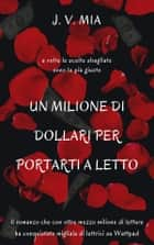 Un milione di dollari per portarti a letto ebook by J. V. MIA