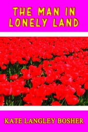 The Man in Lonely Land ebook by Kate Langley Bosher