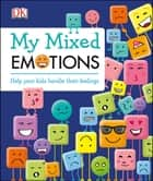My Mixed Emotions - Learn to Love Your Feelings ebook by DK, Maureen Healy