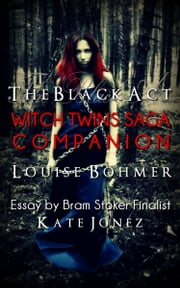 The Black Act: Witch Twins Saga Companion ebook by Louise Bohmer