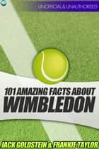 101 Amazing Facts about Wimbledon ekitaplar by Jack Goldstein