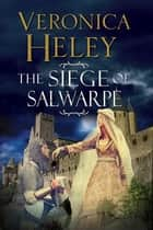 Siege of Salwarpe ebook by Veronica Heley
