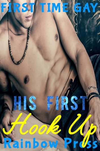 His First Hook Up - Man on Man First Time, #1 ebook by Rainbow Press