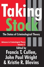 Taking Stock - The Status of Criminological Theory ebook by John Wright,Kristie Blevins,Francis T. Cullen