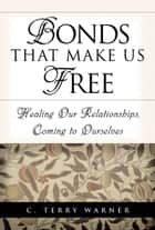 Bonds That Make Us Free ebook by C. Terry Warner