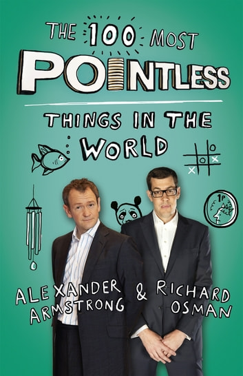 The 100 Most Pointless Things in the World - A pointless book written by the presenters of the hit BBC 1 TV show ebook by Alexander Armstrong,Richard Osman