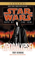 Apocalypse: Star Wars Legends (Fate of the Jedi) ebook by Troy Denning