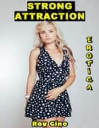 Erotica: Strong Attraction eBook by Roy Gino
