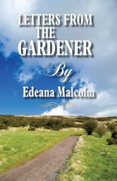 Letters from the Gardener ebook by Edeana Malcolm