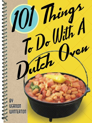 101 Things to Do with a Dutch Oven ebook by Vernon Winterton