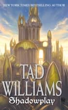 Shadowplay - Shadowmarch Volume II ebook by Tad Williams