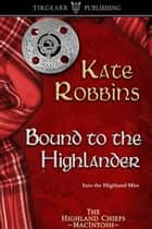 Bound to the Highlander ebook by Kate Robbins