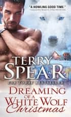 Dreaming of a White Wolf Christmas ebook by Terry Spear