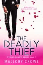 The Deadly Thief - The Stolen Hearts, #7 ebook by Mallory Crowe