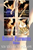 Galaxy Playmates Collection (Books 1-4) ebook by Michelle M. Pillow
