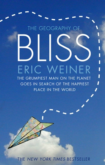 The Geography of Bliss ebook by Eric Weiner