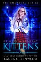 Grimalkin Academy: Kittens: The Complete Series ebook by Laura Greenwood
