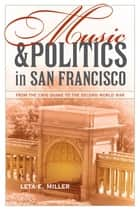 Music and Politics in San Francisco ebook by Leta E. Miller