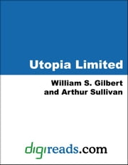 Utopia Limited ebook by Gilbert, William S.
