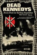 Dead Kennedys ebook by Alex Ogg,Winston Smith,Ruby Ray