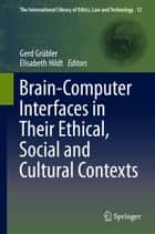 Brain-Computer-Interfaces in their ethical, social and cultural contexts ebook by Gerd Grübler, Elisabeth Hildt
