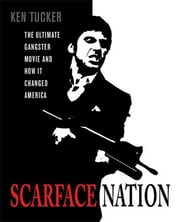 Scarface Nation - The Ultimate Gangster Movie and How It Changed America ebook by Ken Tucker