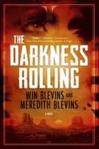 The Darkness Rolling - A Novel ebook by Win Blevins, Meredith Blevins