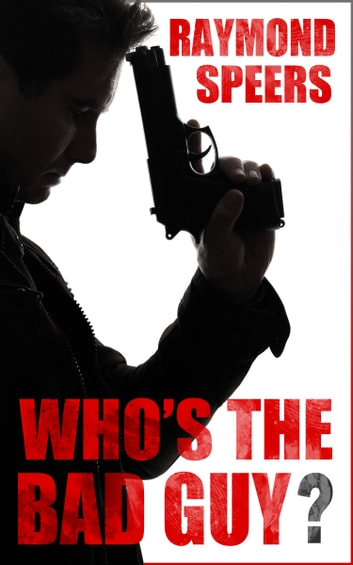 Whos The Bad Guy? ebook by Raymond Speers