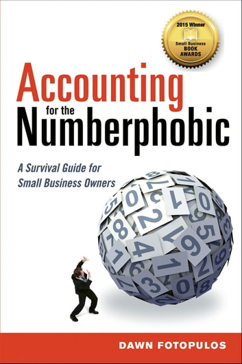 Accounting for the Numberphobic - A Survival Guide for Small Business Owners ebook by Dawn Fotopulos
