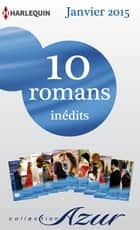 10 romans Azur inédits (nº 3545 à 3554 - janvier 2015) - Harlequin collection Azur ebook by Collectif