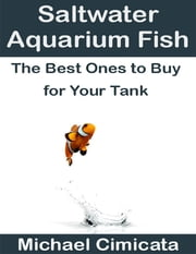 Saltwater Aquarium Fish: The Best Ones to Buy for Your Tank ebook by Michael Cimicata
