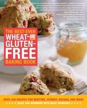 The Best-Ever Wheat-and Gluten-Free Baking Book: Over 200 Recipes for Muffins, Cookies, Breads, and More - Over 200 Recipes for Muffins, Cookies, Breads, and More ebook by Mary Ann Wenniger, Mace Wenniger
