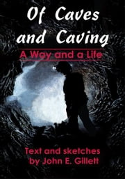 Of Caves and Caving - A Way and a Life ebook by John Gillett