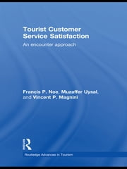 Tourist Customer Service Satisfaction - An Encounter Approach ebook by Francis P. Noe,Muzaffer Uysal,Vincent P. Magnini