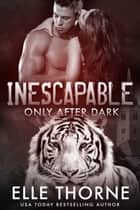 Inescapable - Only After Dark ebook by Elle Thorne