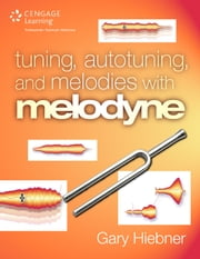 Tuning, Autotuning, and Melodies With Melodyne ebook by Gary Hiebner