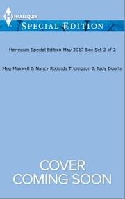 Harlequin Special Edition May 2017 Box Set 2 of 2 - Charm School for Cowboys\Fortune's Surprise Engagement\The Bronc Rider's Baby ebook by Meg Maxwell,Nancy Robards Thompson,Judy Duarte