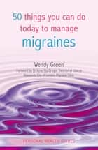 50 Things You Can Do Today to Manage Migraines ebook by Wendy Green