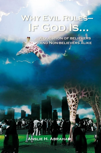 Why Evil Rules—If God Is... ebook by Anslie H. Abraham