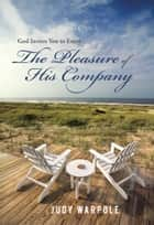 God Invites You to Enjoy the Pleasure of His Company ebook by Judy Warpole