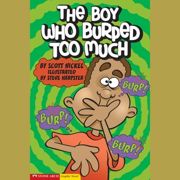 Boy Who Burped Too Much, The audiobook by Scott Nickel