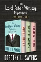 The Lord Peter Wimsey Mysteries Volume One - Whose Body?, Clouds of Witness, and Unnatural Death ebook by Dorothy L. Sayers