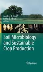 Soil Microbiology and Sustainable Crop Production ebook by Emma L. Tilston, Geoffrey R. Dixon
