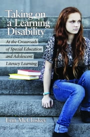 Taking on a Learning Disability: At the Crossroads of Special Education and Adolescent Literacy Learning ebook by McCloskey, Erin