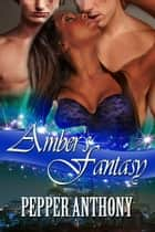 Amber's Fantasy ebook by Pepper Anthony