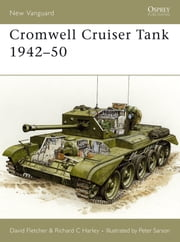 Cromwell Cruiser Tank 1942?50 ebook by David Fletcher,Richard C Harley,Peter Sarson