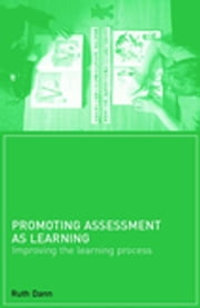 Promoting Assessment as Learning - Improving the Learning Process ebook by Ruth Dann