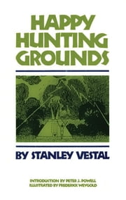 Happy Hunting Grounds ebook by Stanley Vestal,Peter J. Powell,Frederick Weygold